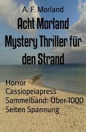 Acht Morland Mystery Thriller für den Strand: Cassiopeiapress Sammelband: Über 1000 Seiten Spannung