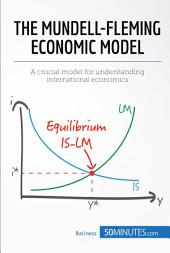 The Mundell-Fleming Economic Model: A crucial model for understanding international economics