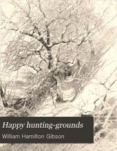 Happy Hunting-grounds: A Tribute to the Woods and Fields
