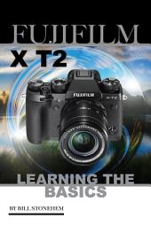 Fujifilm X T2: Learning the Basics