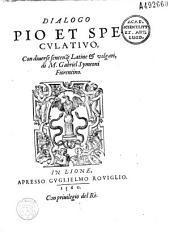 Dialogo pio et speculativo con diverse sentenze latine & volgari, di M. Gabriel Symeoni fiorentino [ill. par P. Eskrich & Arande. D. Guioti... Ode]