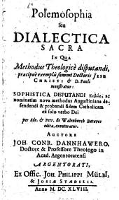Polemosophia seu dialectica sacra, in qua methodus theologice disputandi ... monstratur