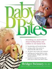 Baby Bites: Everything You Need to Know About Feeding Babies and Toddlers—Making Baby Food