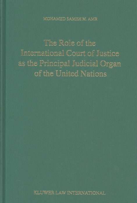 The Role of the International Court of Justice As the Principal Judicial Organ of the United Nations