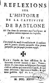 Réflexions sur l'histoire de la captivité de Babylone, où l'on donne des ouvertures pour l'intelligence de plusieurs endroits importants des prophètes