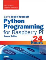 Python Programming for Raspberry Pi  Sams Teach Yourself in 24 Hours PDF