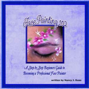 Face Painting 102   A Step by Step Beginners Guide to Becoming a Professional Face Painter PDF