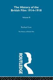 The History of British Film (Volume 3): The History of the British Film 1914 - 1918