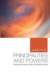 Principalities and Powers: Revising John Howard Yoder's Sociological Theology