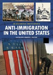 Anti-immigration in the United States: A Historical Encyclopedia, Volume 1