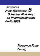 Schering Workshop on Pharmacokinetics, Berlin, May 8 and 9, 1969: Advances in the Biosciences