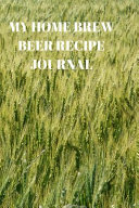 My Home Brew Beer Recipe Journal
