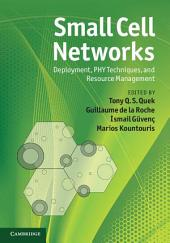 Small Cell Networks: Deployment, PHY Techniques, and Resource Management