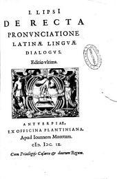 I. Lipsi De recta pronunciatione latinae linguae dialogus