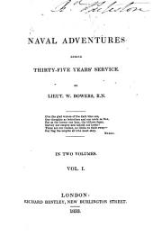 Naval Adventures During Thirty-five Years' Service: By W. Bowers, Volume 1