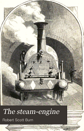 The steam-engine, its history and mechanism: being descriptions and illustrations of the stationary, locomotive, and marine engine, for the use of schools and students