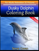 Dusky Dolphin Coloring Book For Adults Relaxation 50 Pictures