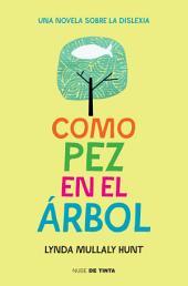 Como pez en el árbol: Una novela sobre la dislexia