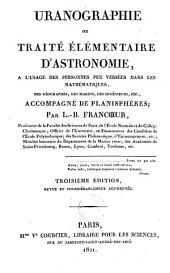 Uranographie: ou, Traité élémentaire d'astronomie, à l'usage des personnes peu versées dans les mathématiques, des géographes, des marins, des ingénieurs, etc., accompagné de planisphères