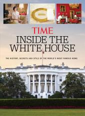 TIME Inside the White House: The History, Secrets and Style of the World's Most Famous Home