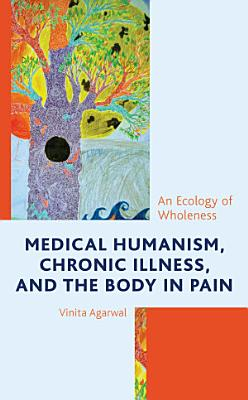 Medical Humanism  Chronic Illness  and the Body in Pain PDF