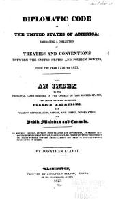 Diplomatic Code of the United States of America: Embracing a Collection of Treaties and Conventions Between the United States and Foreign Powers, from the Year 1778 to 1827