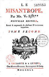 Le Misantrope, par V. E... contenant différens discours sur les moeurs du siècle Nouvelle édition revue et augmentée de plusieurs discours importans