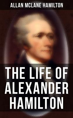The Life of Alexander Hamilton PDF