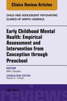 Early Childhood Mental Health  Empirical Assessment and Intervention from Conception through Preschool  An Issue of Child and Adolescent Psychiatric Clinics of North America  E Book PDF