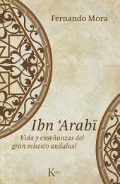 Ibn Arabî: Vida y enseñanzas del gran místico andalusí