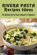 Rivera Pasta Recipes Ideas