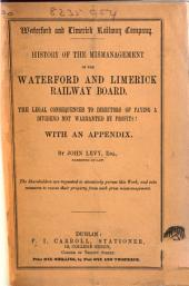 Waterford and Limerick Railway Company. History of the mismanagement of the Waterford and Limerick Railway Board ... With an appendix
