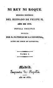Ni rey ni roque: episodio histórico del reinado de Felipe II, año de 1595 : novela original, Volúmenes 1-2