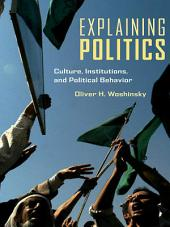 Explaining Politics: Culture, Institutions, and Political Behavior