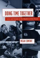 Doing Time Together: Love and Family in the Shadow of the Prison