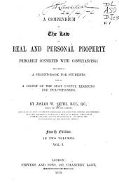 A Compendium of the Law of Real and Personal Property Primarily Connected with Conveyancing: Designed as a Second Book for Students, and as a Digest of the Most Useful Learning for Practitioners
