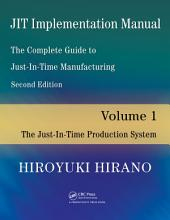 JIT Implementation Manual -- The Complete Guide to Just-In-Time Manufacturing: Volume 1 -- The Just-In-Time Production System, Edition 2