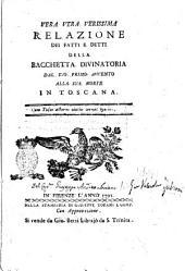 Vera vera verissima relazione dei fatti e detti della bacchetta divinatoria dal suo primo avvento alla sua morte in Toscana