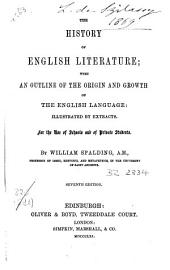 The History of English Literature: With an Outline of the Origin and Growth of the English Language: Illustrated by Extracts