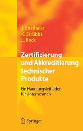 Zertifizierung und Akkreditierung technischer Produkte: Ein Handlungsleitfaden für Unternehmen