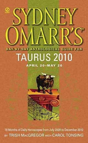 Sydney Omarr s Day By Day Astrological Guide for the Year 2010  Taurus PDF