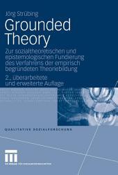 Grounded Theory: Zur sozialtheoretischen und epistemologischen Fundierung des Verfahrens der empirisch begründeten Theoriebildung, Ausgabe 2