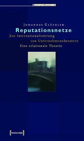 Reputationsnetze: Zur Internationalisierung von Unternehmensberatern. Eine relationale Theorie