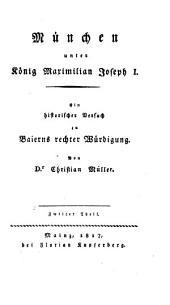 München unter König Maximilian Joseph I.: ein historischer Versuch zu Baierns rechter Würdigung. 2