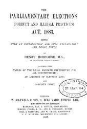 The Parliamentary Elections (corrupt and Illegal Practices) Act, 1883. Ed., with an Introduction and Full Explanatory and Legal Notes