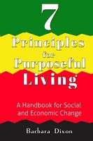 7 Principles for Purposeful Living  A Handbook for Social and Economic Change PDF