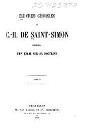 Oeuvres choisies de C.-H. de Saint-Simon: précédées d'un essai sur sa doctrine, Volume2
