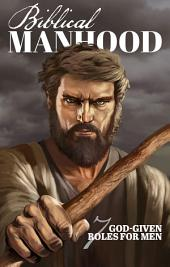 Biblical Manhood: Seven God-given roles for men