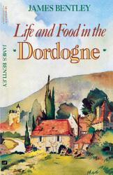 Life And Food In The Dordogne Book PDF