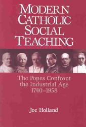 Modern Catholic Social Teaching: The Popes Confront the Industrial Age, 1740-1958